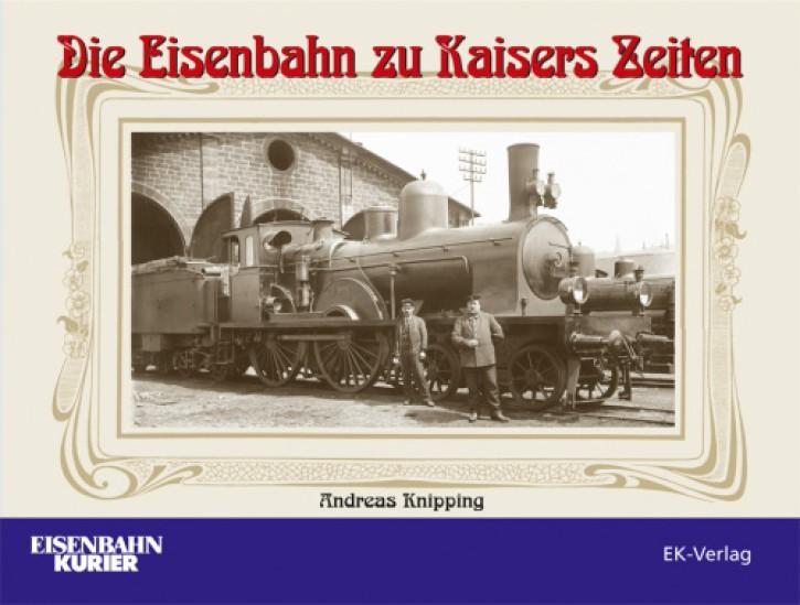 Die Eisenbahn zu Kaisers Zeiten. Andreas Knipping