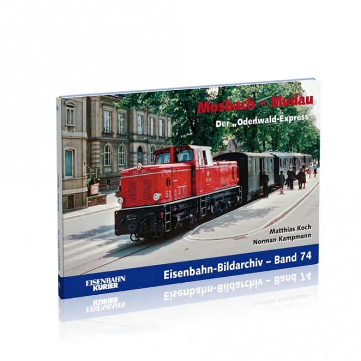 """Eisenbahn-Bildarchiv 74: Mosbach - Mudau. Der """"Odenwald-Express"""". Matthias Koch und Norman Kampmann"""