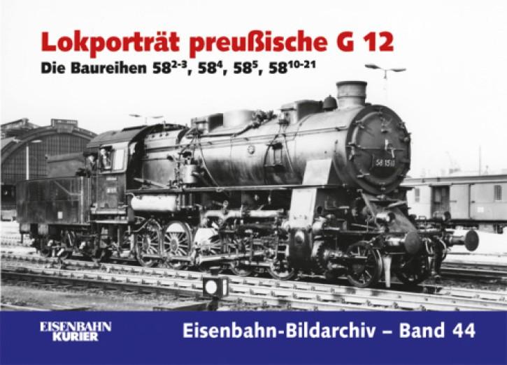 Eisenbahn-Bildarchiv 44: Lokporträt preußische G 12. Die Baureihen 58.2-3, 58.4, 58.5, 58.10-21