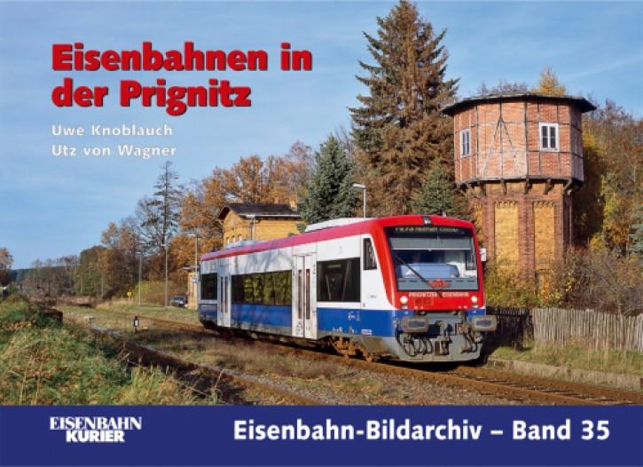 Eisenbahn-Bildarchiv 35. Eisenbahnen in der Prignitz. Uwe Knoblauch und Utz von Wagner