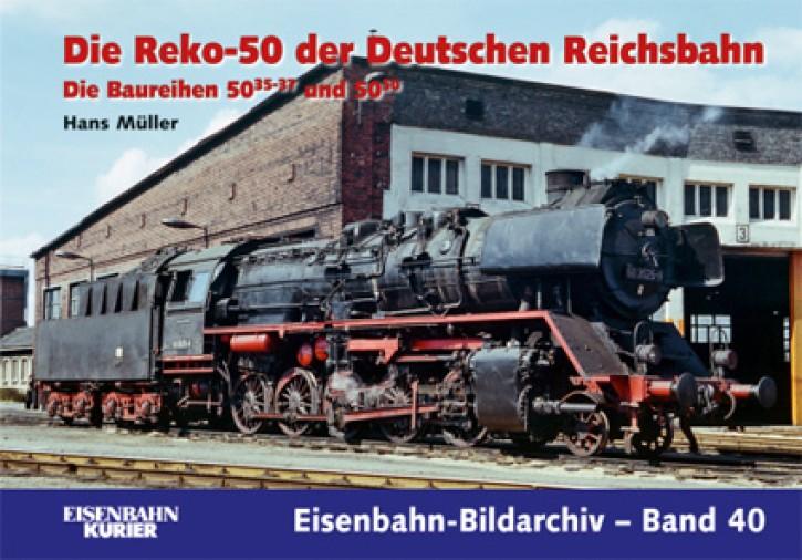 Eisenbahn-Bildarchiv 40. Die Reko-50 der Deutschen Reichsbahn. Die Baureihen 50.35-37 und 50.50. Hans Müller