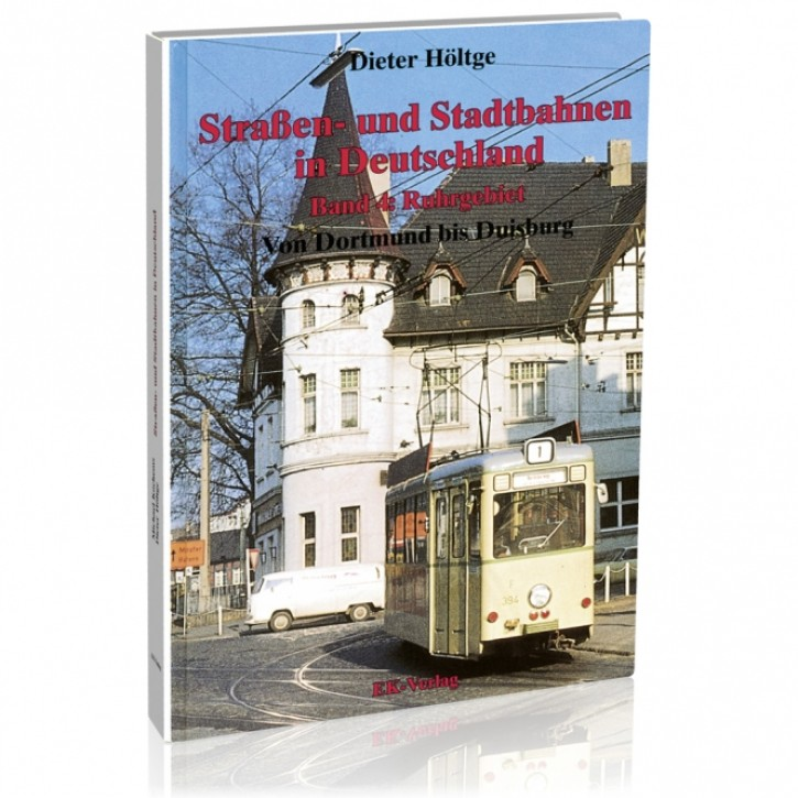 Straßen- und Stadtbahnen in Deutschland Band 4. Ruhrgebiet. Von Dortmund bis Duisburg. Dieter Höltge