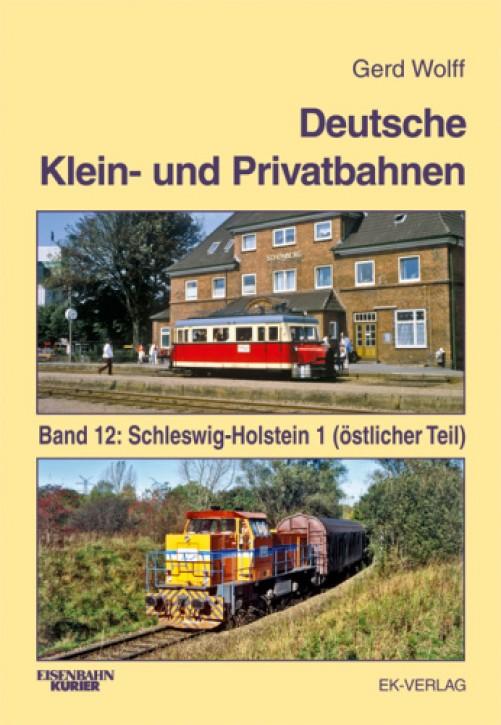 Deutsche Klein- und Privatbahnen Band 12. Schleswig-Holstein 1 (östlicher Teil). Gerd Wolff