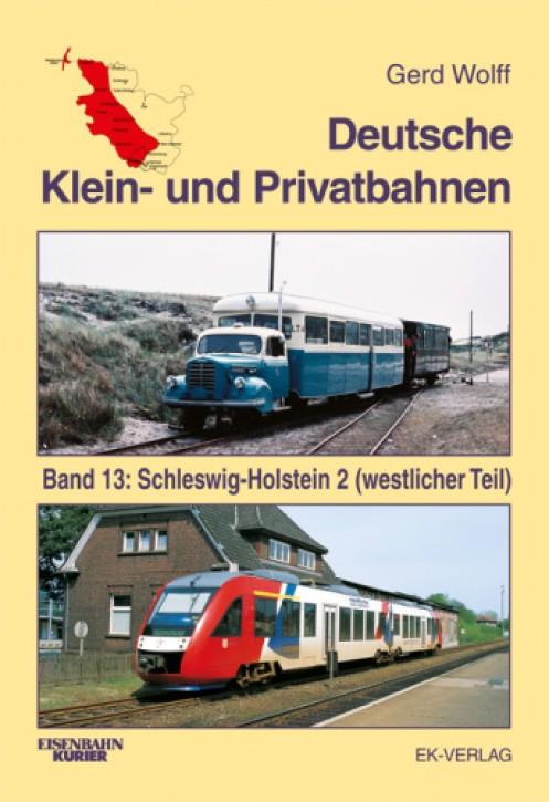 Deutsche Klein- und Privatbahnen Band 13. Schleswig-Holstein 2 (westlicher Teil). Gerd Wolff