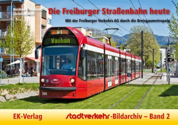 Stadtverkehr-Bildarchiv 2. Die Freiburger Straßenbahn heute. Mit der Freiburger Verkehrs AG durch die Breisgaumetropole. Norman Kampmann & Christian Wolf