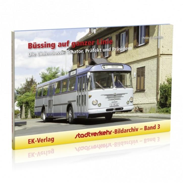 Stadtverkehr-Bildarchiv Band 3: Büssing auf ganzer Linie. Die Linienbusse Senator, Präfekt und Präsident. Peter F. Linhart