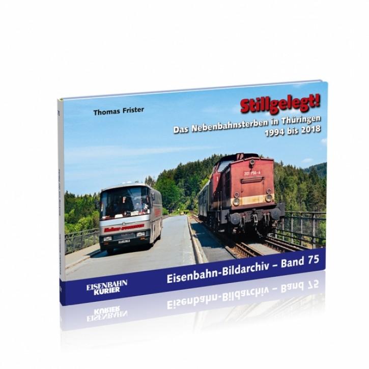 Eisenbahn-Bildarchiv Band 75: Stillgelegt! Das Nebenbahnsterben in Thüringen 1994 bis 2018. Thomas Frister
