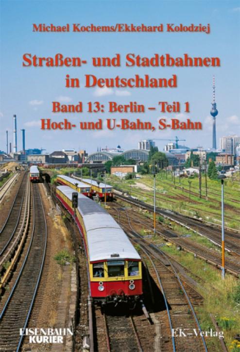 Straßen- und Stadtbahnen in Deutschland Band 13: Berlin - Teil 1. Hoch- und U-Bahn, S-Bahn. Michael Kochems & Ekkehard Kolodziej