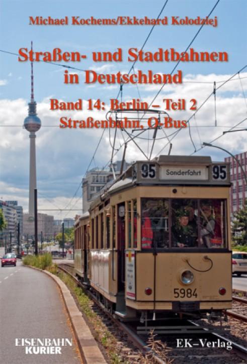 Straßen- und Stadtbahnen in Deutschland Band 14: Berlin - Teil 2. Straßenbahnen und O-Bus. Michael Kochems & Ekkehard Kolodziej