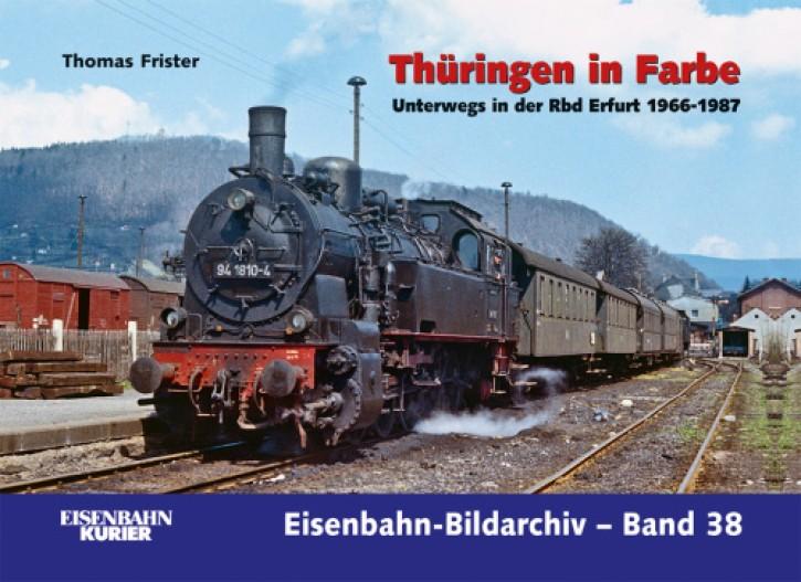 Eisenbahn-Bildarchiv 38. Thüringen in Farbe. Unterwegs in der Rbd Erfurt 1966-1987. Thomas Frister