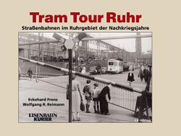 Tram Tour Ruhr. Straßenbahnen im Ruhrgebiet der Nachkriegsjahre. Eckehard Frenz & Wolfgang R. Reimann