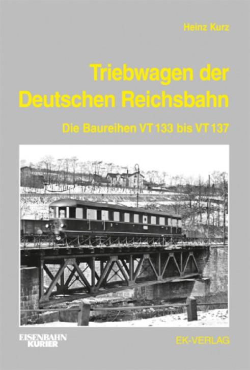 Triebwagen der Deutschen Reichsbahn. Die Baureihen VT 133 bis VT 137. Heinz Kurz