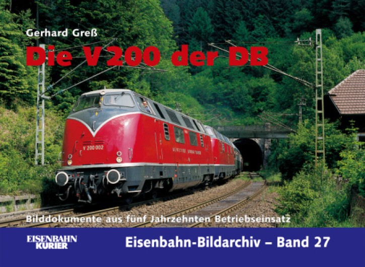 Eisenbahn-Bildarchiv 27. Die Baureihe V 200 der DB. Bilddokumente aus fünf Jahrzehnten Betriebseinsatz. Matthias Maier