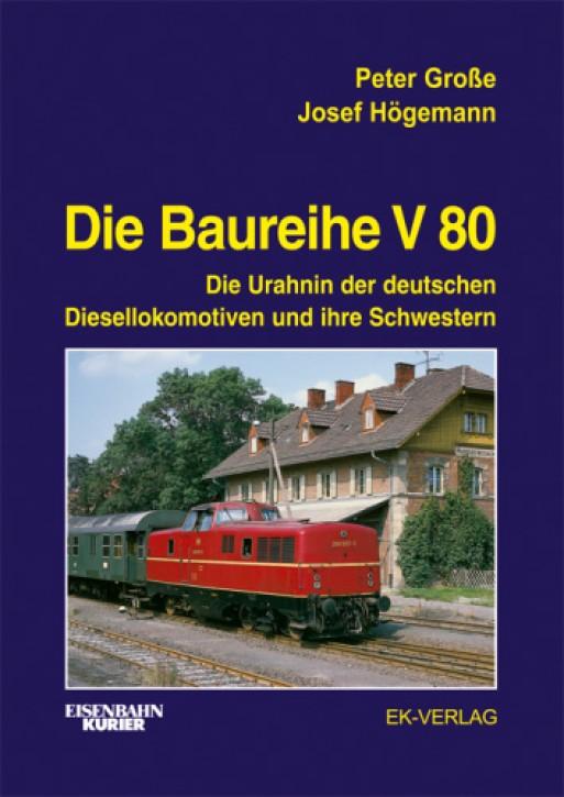 Die Baureihe V 80. Die Urahnin der deutschen Diesellokomotiven und ihre Schwestern. Peter Große & Josef Högemann