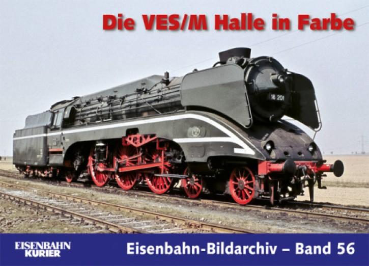 Eisenbahn-Bildarchiv 56. Die VES/M Halle in Farbe. Ruth Pelliccioni