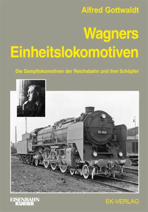 Wagners Einheitslokomotiven. Die Dampflokomotiven der Reichsbahn und ihre Schöpfer. Alfred Gottwaldt