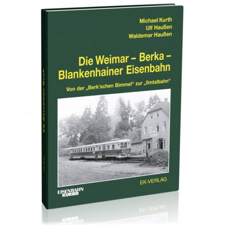 Die Weimar - Berka - Blankenhainer Eisenbahn. Von der Berkschen Bimmel zur Ilmtalbahn. Michael Kurth, Ulf Haußen & Waldemar Hau