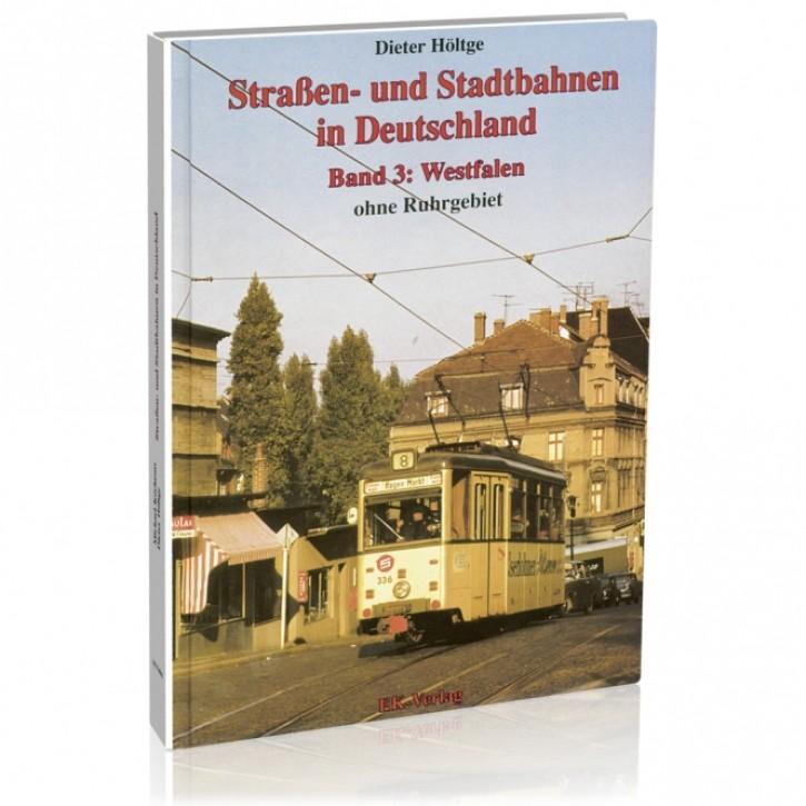 Straßen- und Stadtbahnen in Deutschland Band 3. Westfalen (ohne Ruhrgebiet). Dieter Höltge