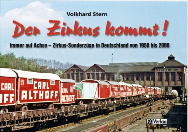 Der Zirkus kommt. Immer auf Achse - Zirkus-Sonderzüge in Deutschland von 1950-2000. Volkard Stern