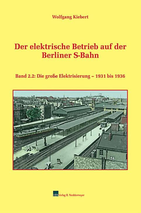 Der elektrische Betrieb auf der Berliner S-Bahn Band 2.2: Die große Elektrisierung - 1931 bis 1936. Wolfgang Kiebert