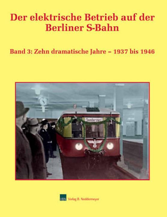 Der elektrische Betrieb auf der Berliner S-Bahn Band 3: Zehn dramatische Jahre – 1937 bis 1946. Wolfgang Kiebert