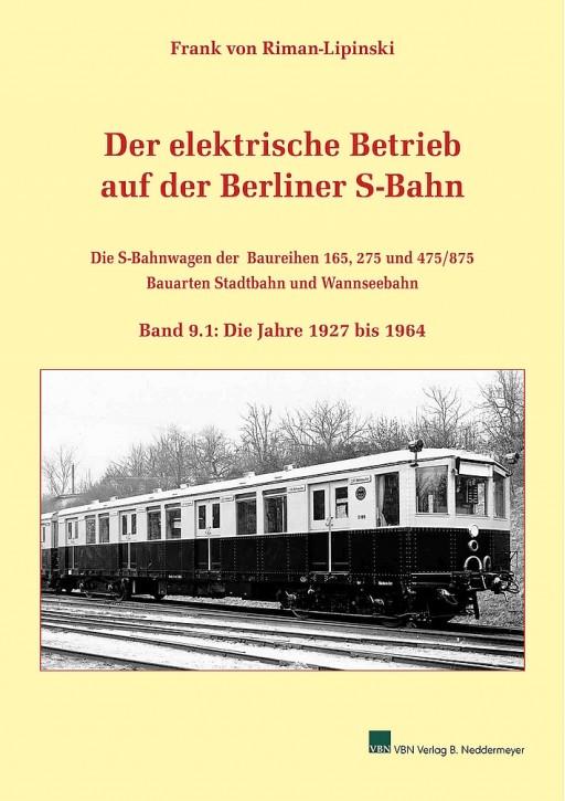 Der elektrische Betrieb auf der Berliner S-Bahn. Die S-Bahnwagen der Baureihen 165, 275 und 475/875 - Bauarten Stadtbahn und Wannseebahn Band 9.1: Die Jahre 1927 bis 1964. Frank von Riman-Lipinski