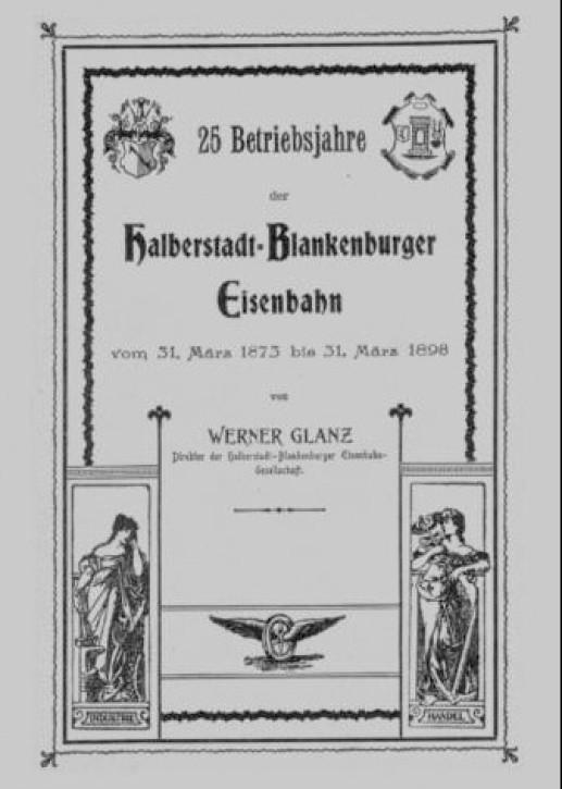 25 Betriebsjahre der Halberstadt-Blankenburger Eisenbahn. Werner Glanz