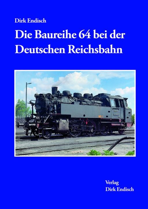 Die Baureihe 64 bei der Deutschen Reichsbahn. Dirk Endisch