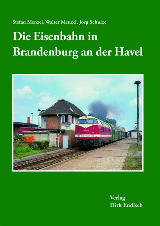 Die Eisenbahn in Brandenburg an der Havel. Stefan Menzel, Walter Menzel & Jörg Schulze
