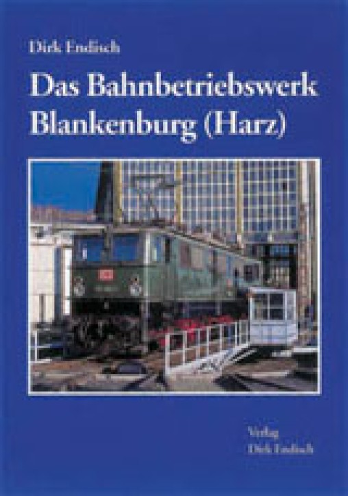 Das Bahnbetriebswerk Blankenburg (Harz). Dirk Endisch