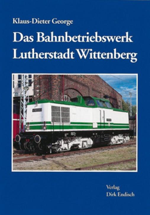 Das Bahnbetriebswerk Lutherstadt Wittenberg. Klaus-Dieter George