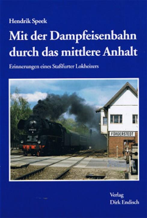 Mit der Dampfeisenbahn durch das mittlere Anhalt. Hendrik Speek