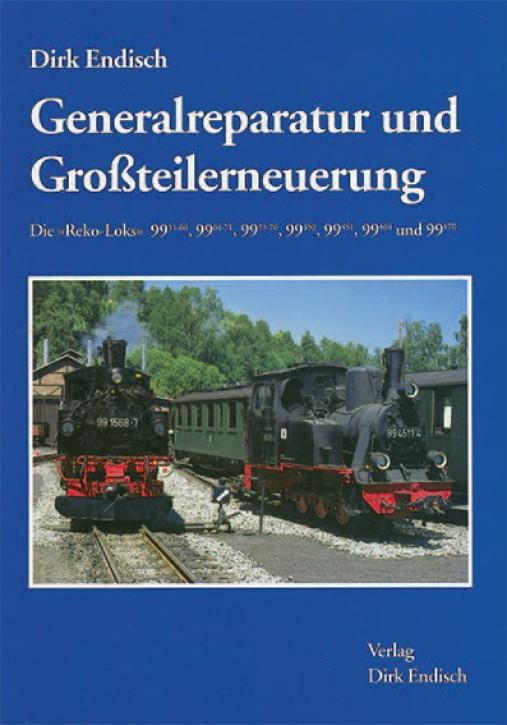 Generalreparatur und Großteilerneuerung. Die Reko-Loks 99.51–60, 99.64–71, 99.73–76, 99.450, 99.451, 99.464 und 99.470. Dirk Endisch