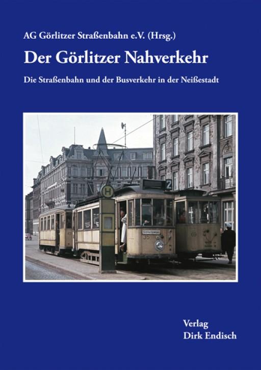 Der Görlitzer Nahverkehr. Die Straßenbahn und der Busverkehr in der Neißestadt. AG Görlitzer Straßenbahn e.V. (Hrsg.)