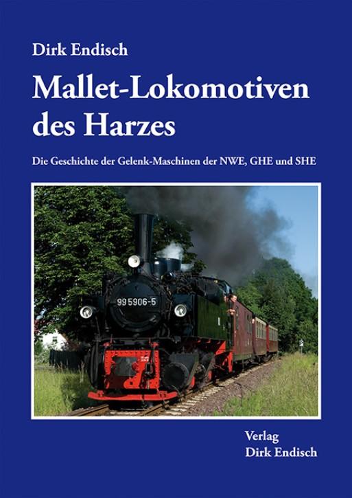 Mallet-Lokomotiven des Harzes. Die Geschichte der Gelenk-Maschinen der NWE, GHE und SHE. Dirk Endisch