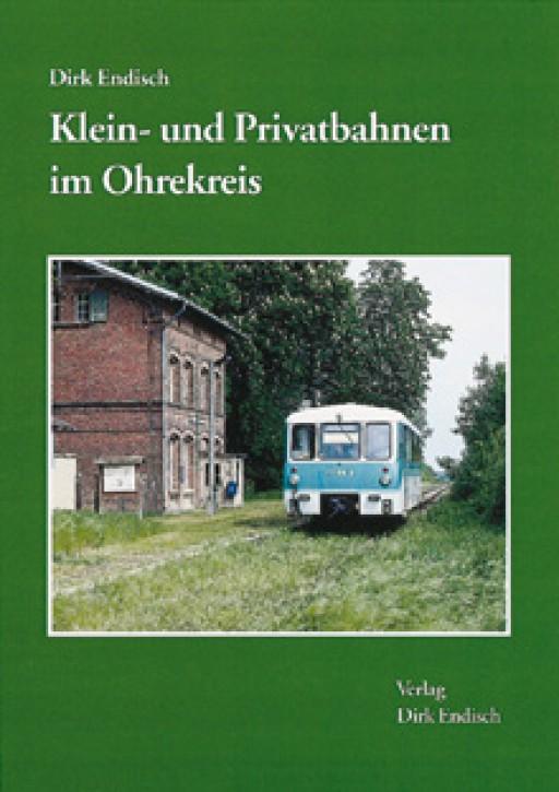 Klein- und Privatbahnen im Ohrekreis. Dirk Endisch