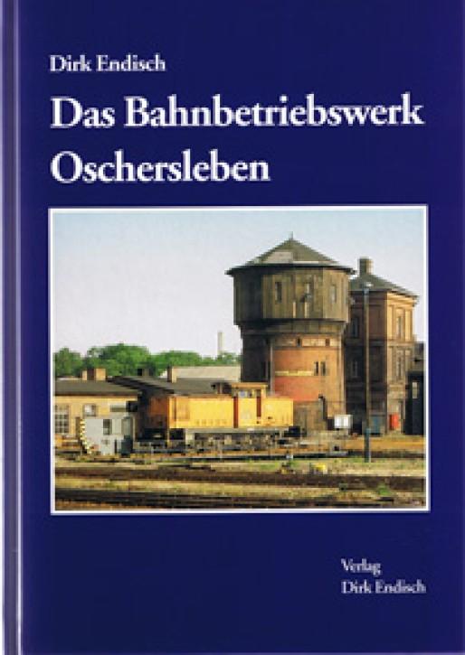 Das Bahnbetriebswerk Oschersleben. Dirk Endisch