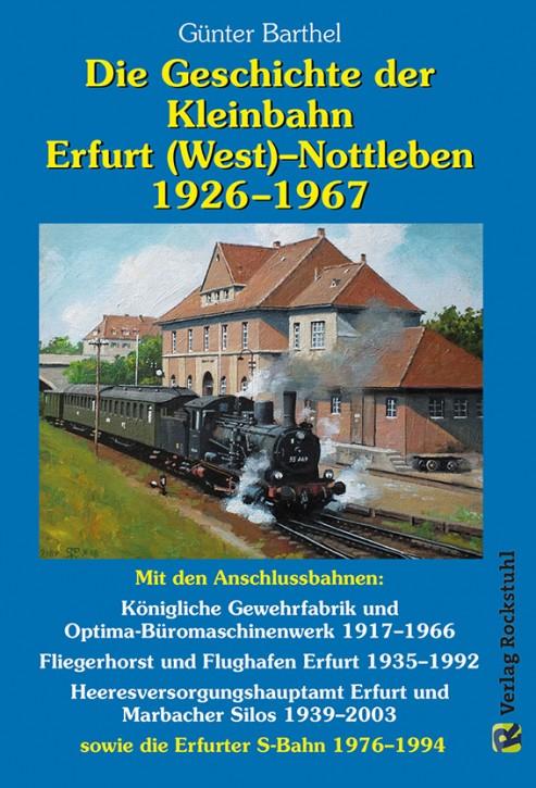 Die Geschichte der Bahnlinie Erfurt /West - Nottleben 1926-1967. Günter Barthel