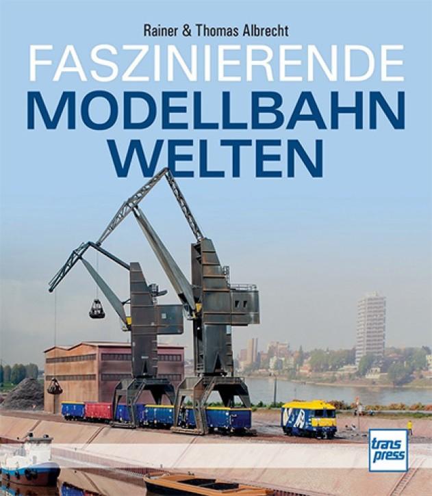 Faszinierende Modellbahnwelten - Meisterfotografie traumhafter Anlagen. Rainer & Thomas Albrecht