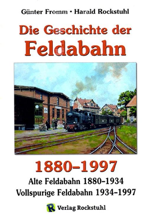 Die Geschichte der Feldabahn 1880-1997. Günter Fromm & Harald Rockstuhl