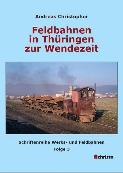 Feldbahnen in Thüringen zur Wendezeit. Schriftenreihe Werks- und Feldbahnen Folge 3. Andreas Christopher