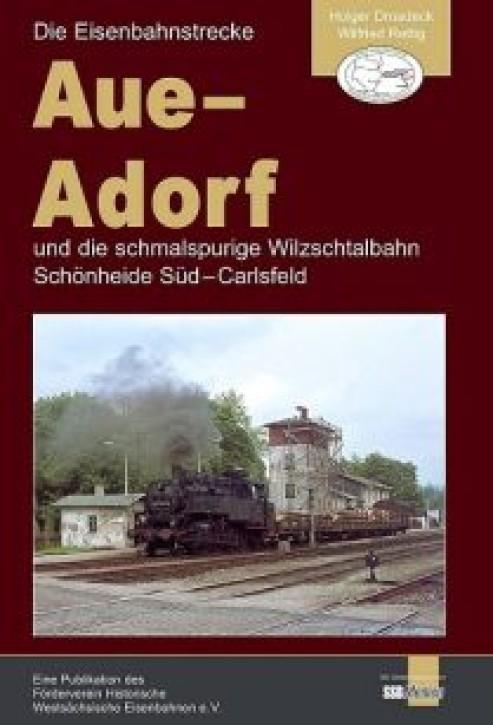 Die Eisenbahnstrecke Aue - Adorf und die schmalspurige Wilzschtalbahn Schönheide Süd - Carlsfeld