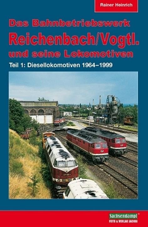 Das Bahnbetriebswerk Reichenbach/Vogtl. und seine Lokomotiven Teil 1: Diesellokomotiven 1964-1999. Rainer Heinrich