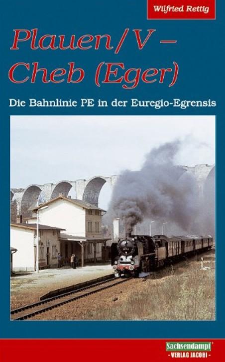 Plauen/V - Cheb (Eger). Die Bahnlinie PE in der Euregio-Egrensis. Wilfried Rettig