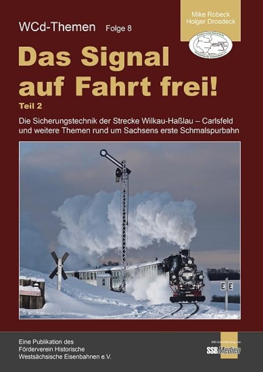WCd-Themen Folge 8. Das Signal auf Fahrt frei! Teil 2. Die Sicherungstechnik der Strecke Wilkau-Haßlau - Carlsfeld ...