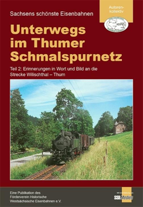 Unterwegs im Thumer Schmalspurnetz Teil 2: Erinnerungen in Wort und Bild an die Strecke Wilischthal - Thum
