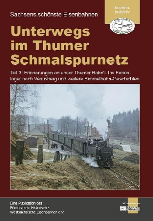 Unterwegs im Thumer Schmalspurnetz Teil 3: Erinnerungen an unser Thumer Bahn'l, Ins Ferienlager nach Venusberg und weitere Bimmelbahn-Geschichten