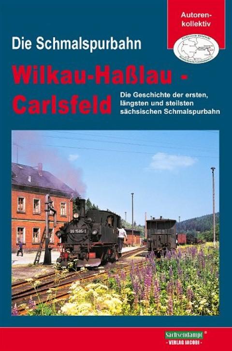 Die Schmalspurbahn Wilkau-Haßlau - Carlsfeld. Rainer Heinrich und andere