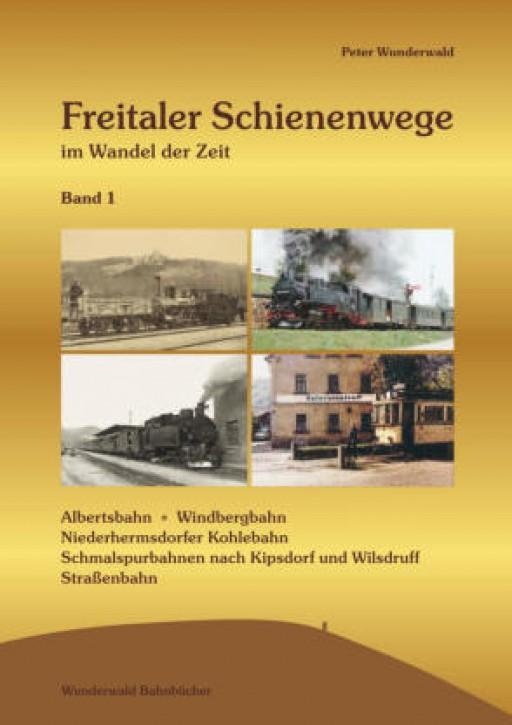 Freitaler Schienenwege im Wandel der Zeit Band 1. Peter Wunderwald