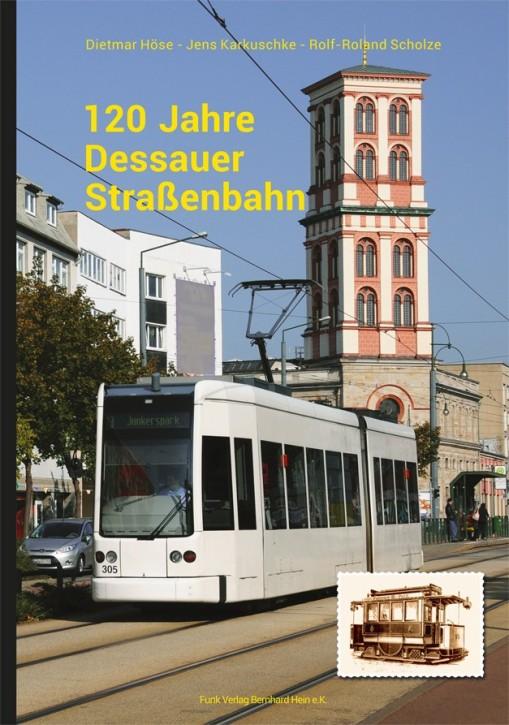 120 Jahre Dessauer Straßenbahn. Dietmar Höse, Jens Karkuschke & Rolf-Roland Scholze